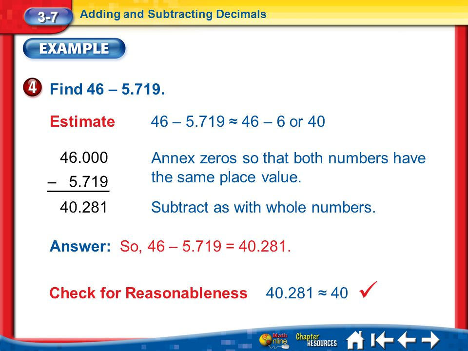 Annex zeros so that both numbers have the same place value.