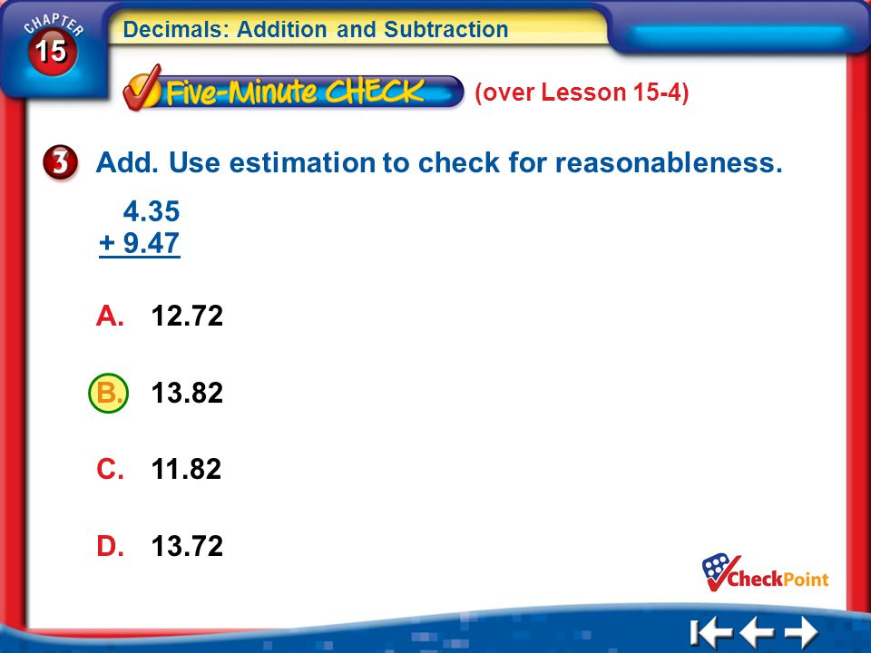 Add. Use estimation to check for reasonableness.