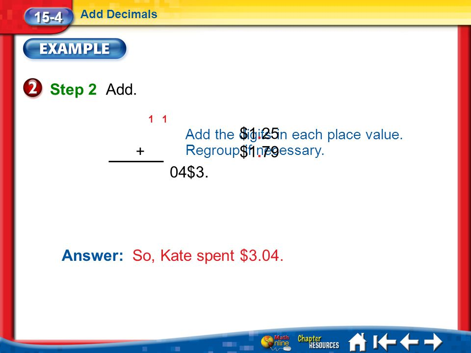 Step 2 Add. $1.25 $1.79 + $3. 4 Answer: So, Kate spent $3.04. 15-4