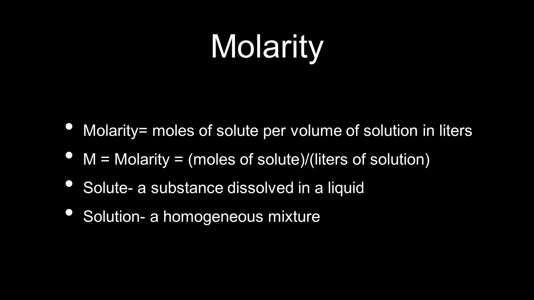 Molarity Molarity= moles of solute per volume of solution in liters