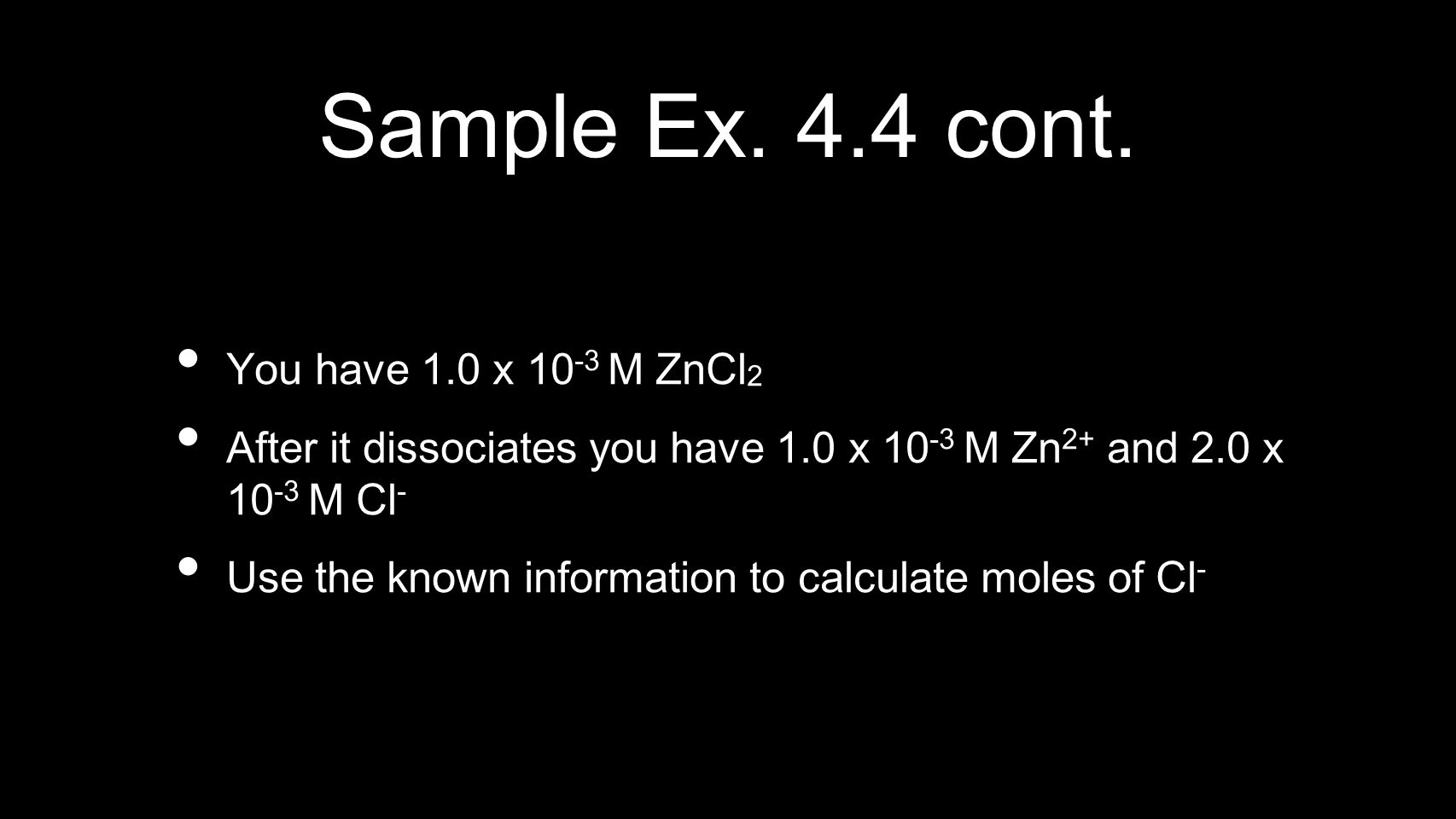 Sample Ex. 4.4 cont. You have 1.0 x 10-3 M ZnCl2