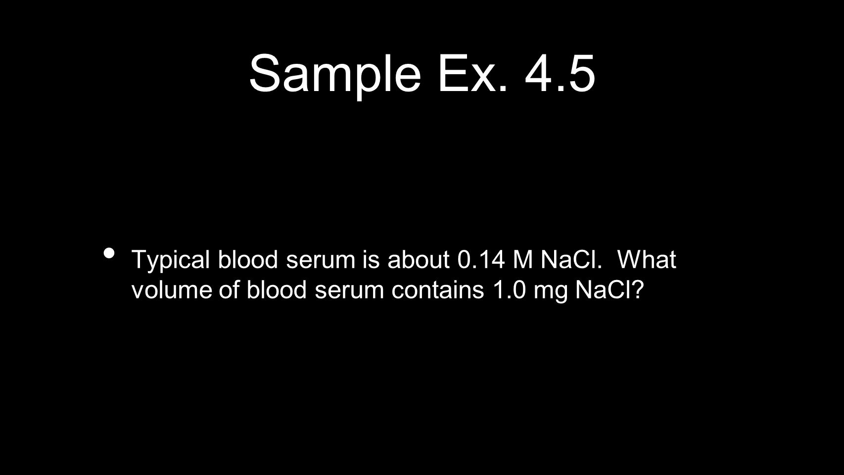 Sample Ex. 4.5 Typical blood serum is about 0.14 M NaCl.