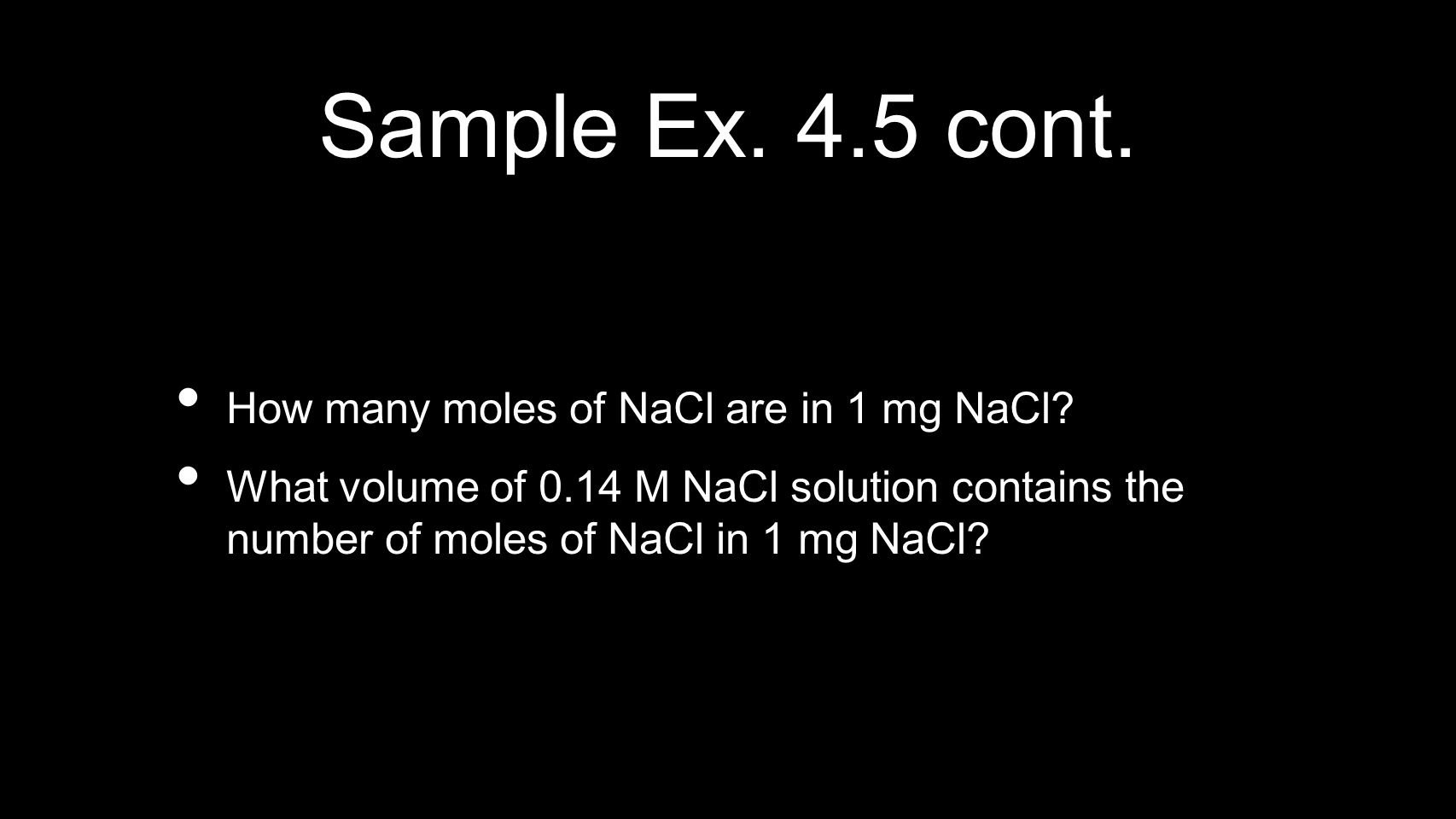 Sample Ex. 4.5 cont. How many moles of NaCl are in 1 mg NaCl
