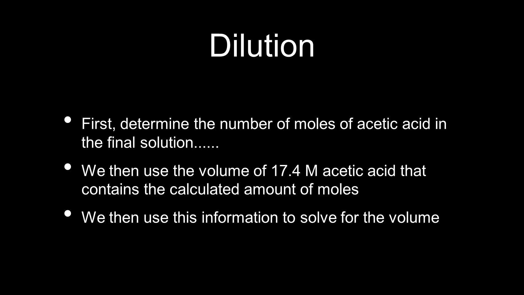 Dilution First, determine the number of moles of acetic acid in the final solution......