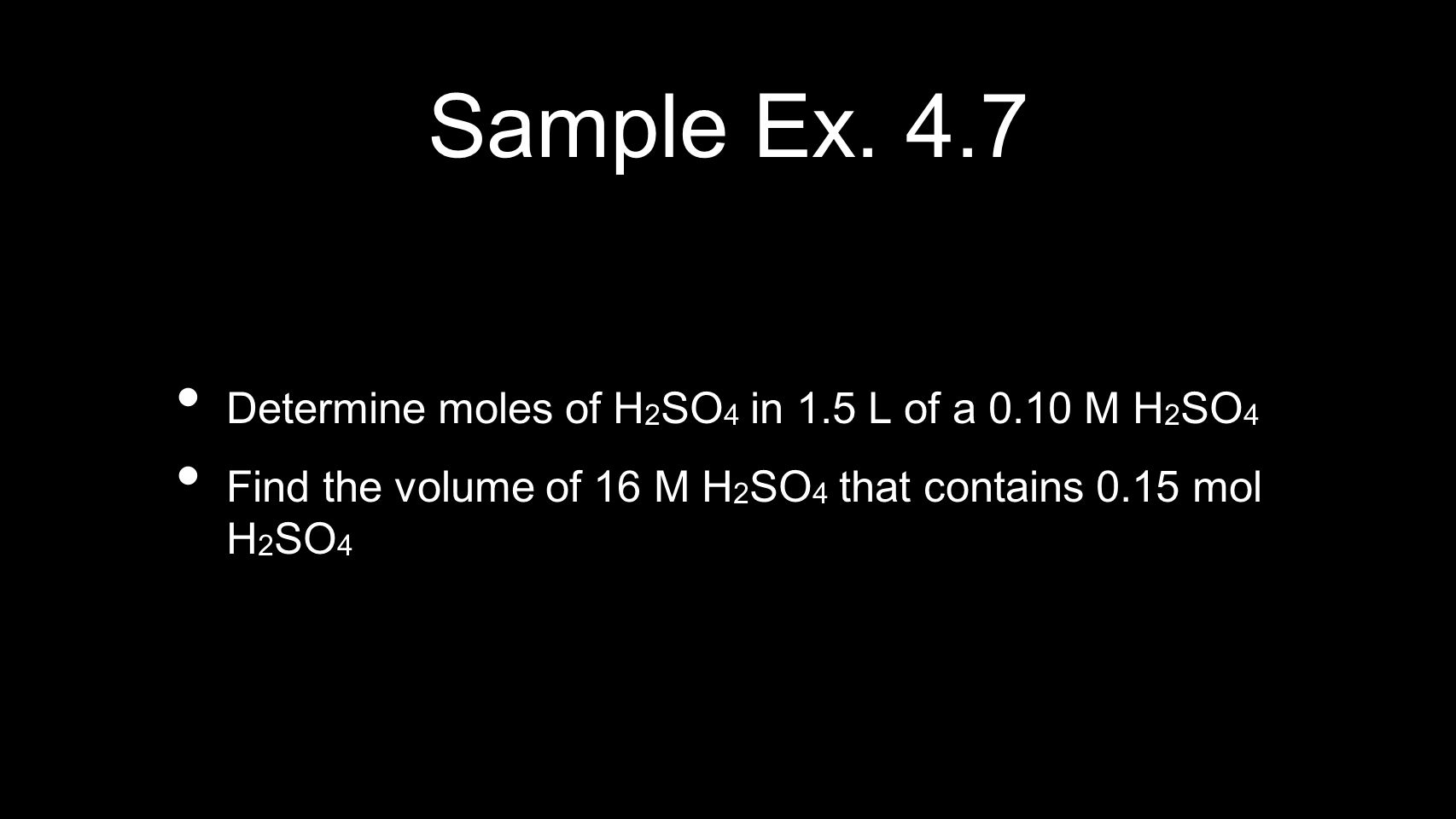 Sample Ex. 4.7 Determine moles of H2SO4 in 1.5 L of a 0.10 M H2SO4
