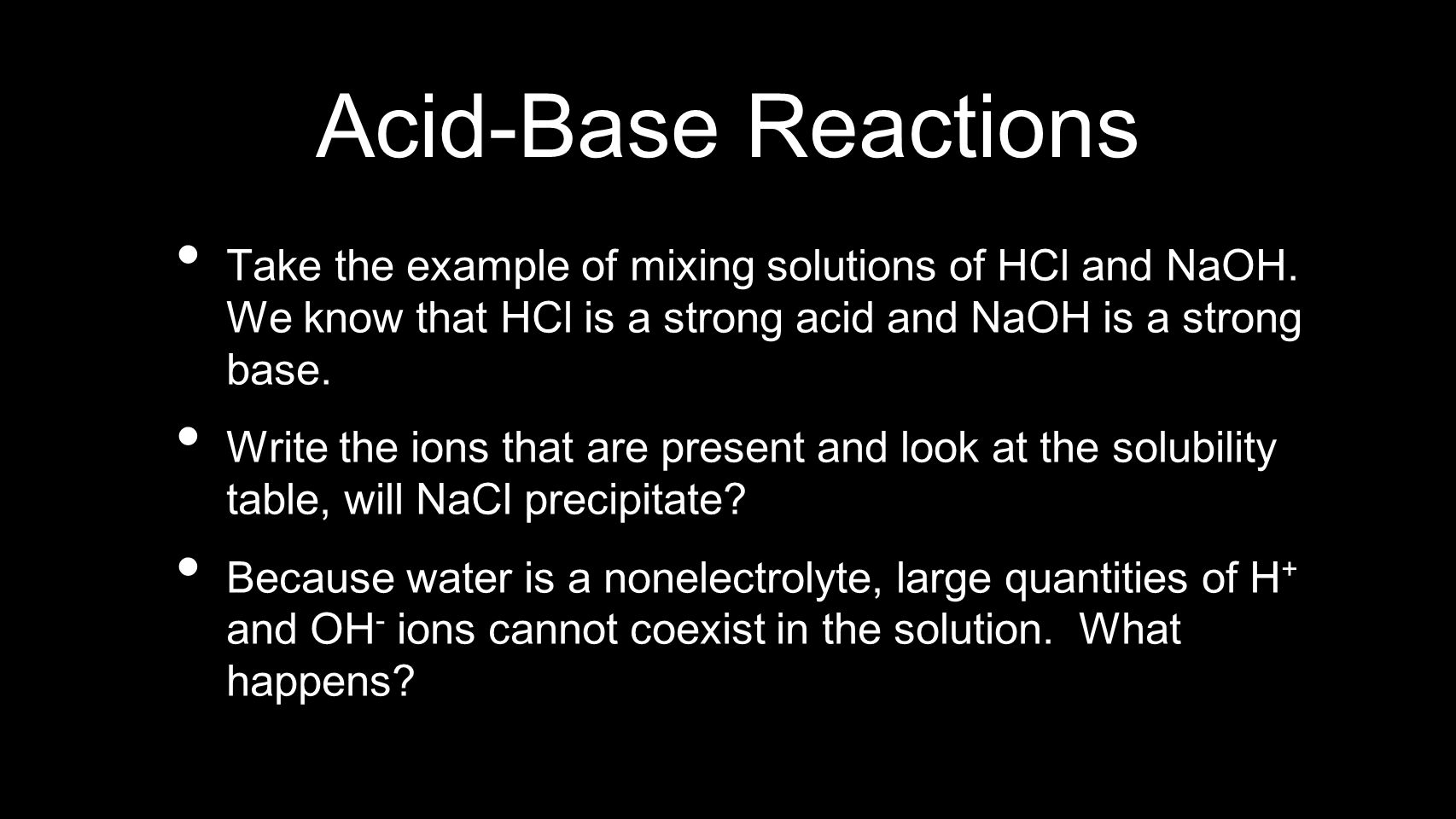 Acid-Base Reactions Take the example of mixing solutions of HCl and NaOH. We know that HCl is a strong acid and NaOH is a strong base.