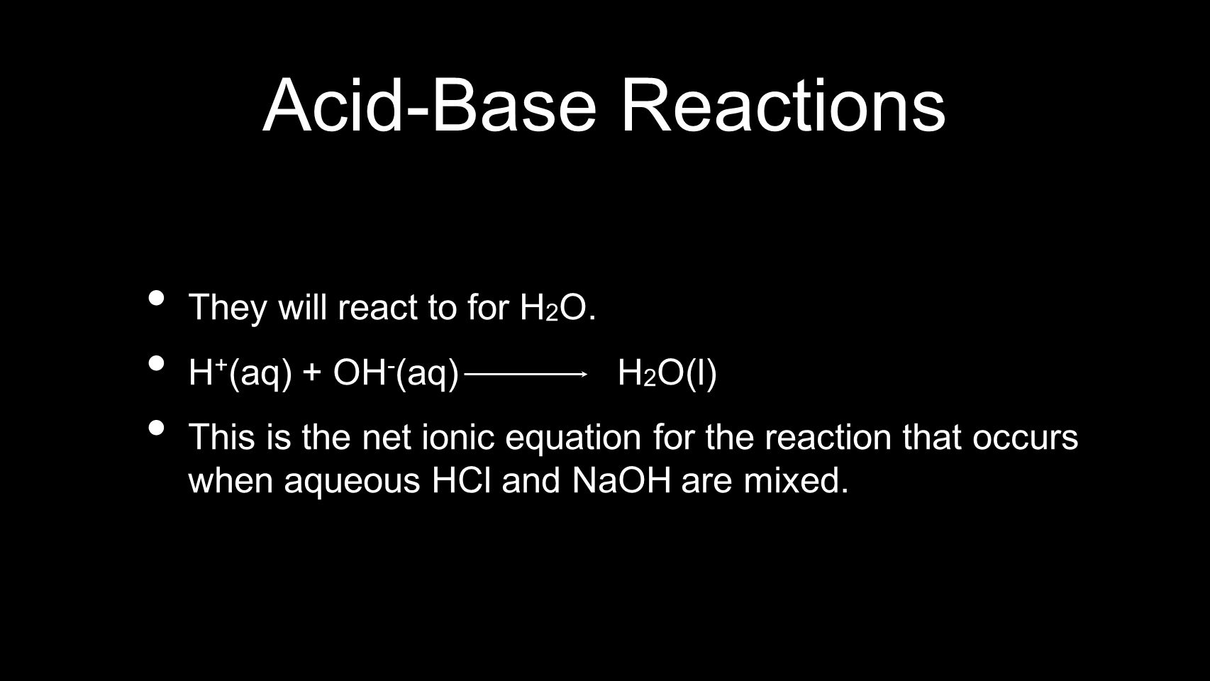 Acid-Base Reactions They will react to for H2O.