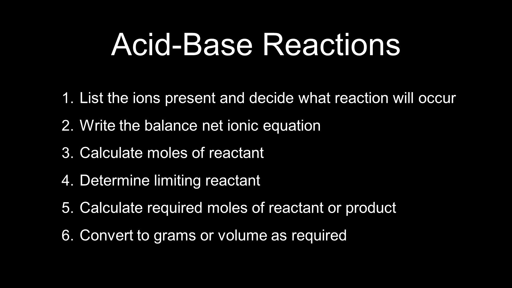 Acid-Base Reactions List the ions present and decide what reaction will occur. Write the balance net ionic equation.