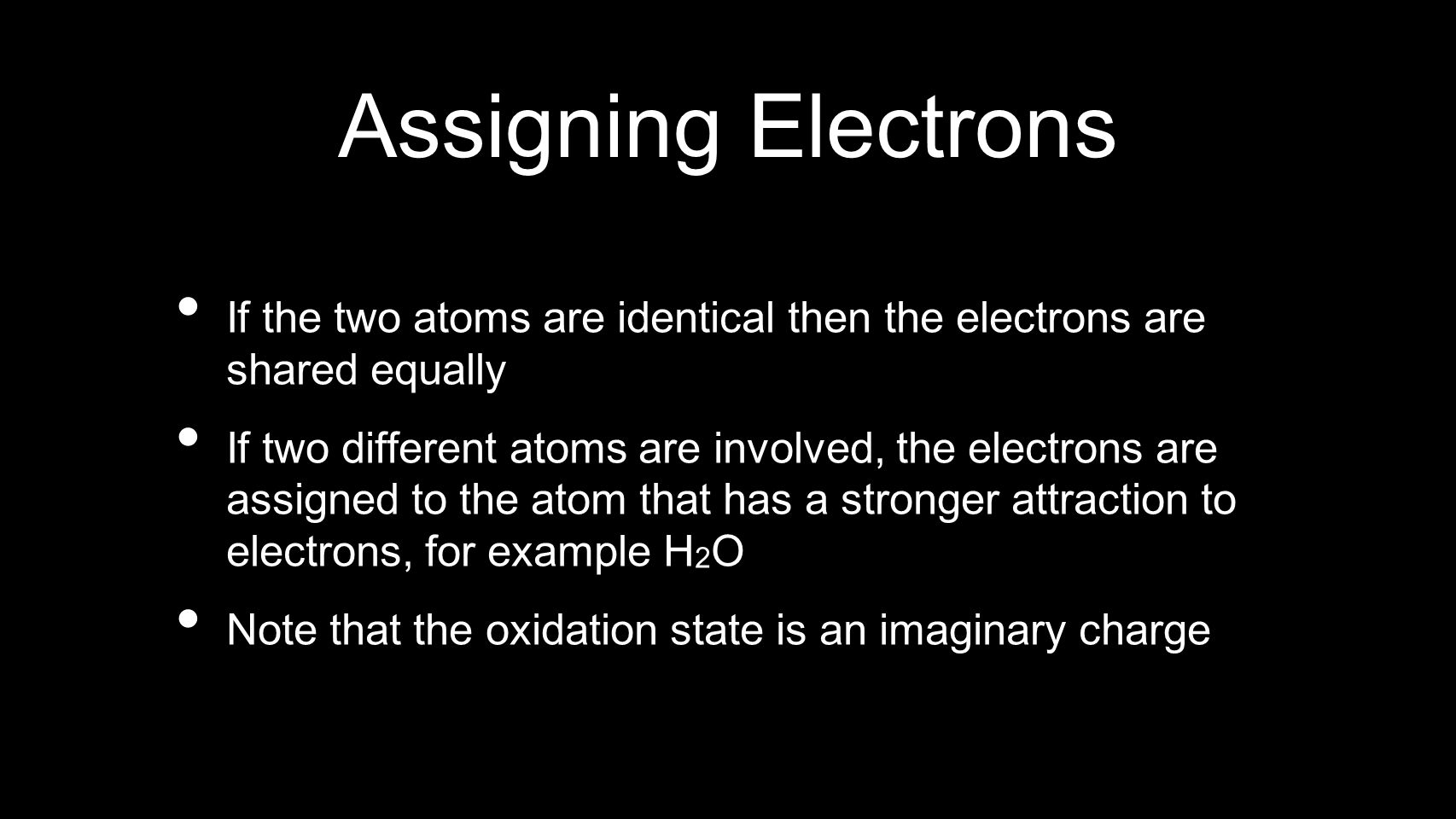 Assigning Electrons If the two atoms are identical then the electrons are shared equally.