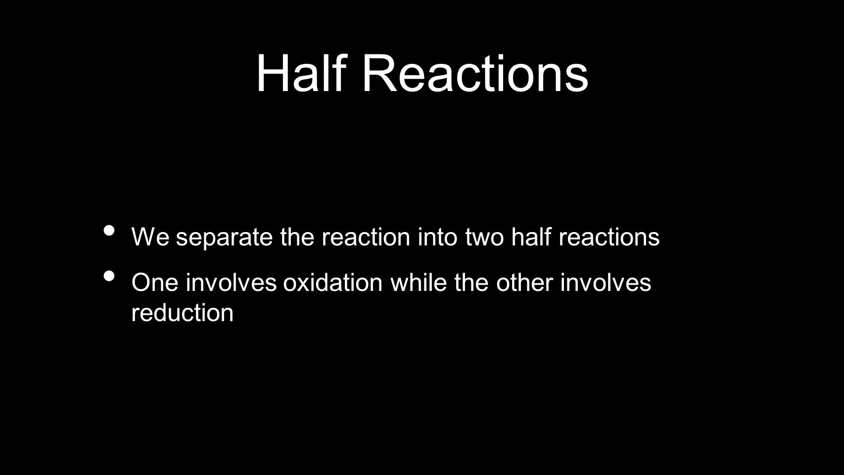 Half Reactions We separate the reaction into two half reactions