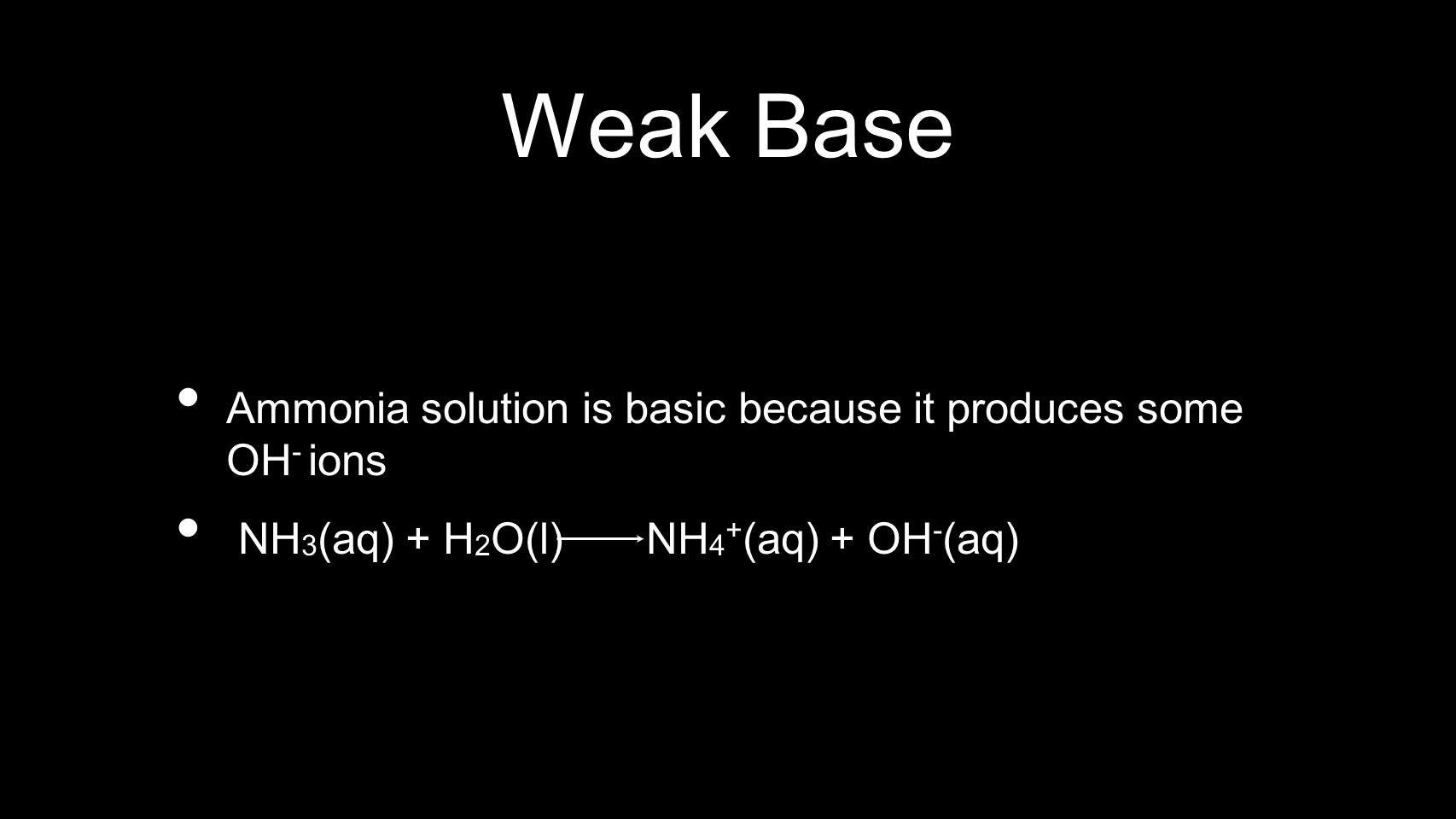Weak Base Ammonia solution is basic because it produces some OH- ions