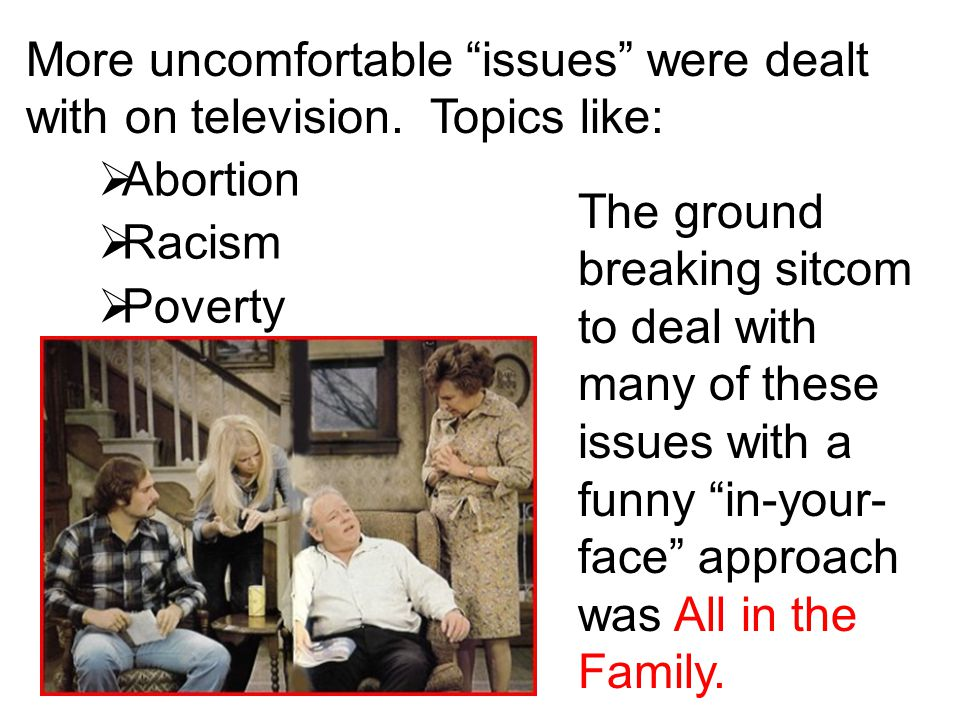 More uncomfortable issues were dealt with on television. Topics like: