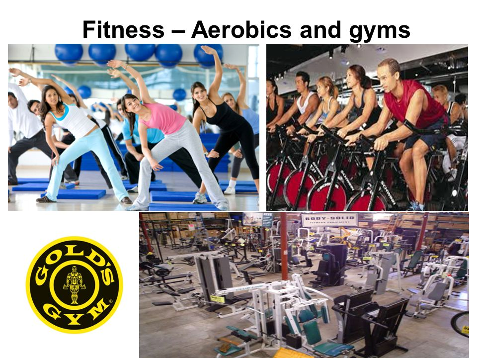 Fitness – Aerobics and gyms