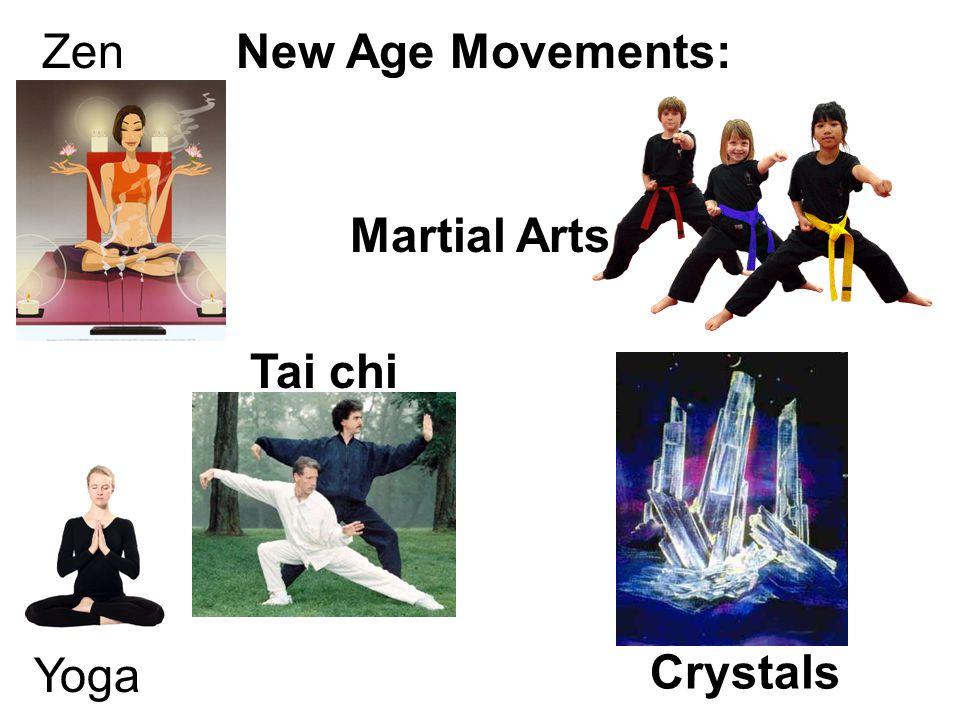 New Age Movements: Zen Martial Arts Tai chi Yoga Crystals