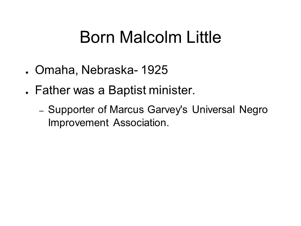 Born Malcolm Little Omaha, Nebraska- 1925