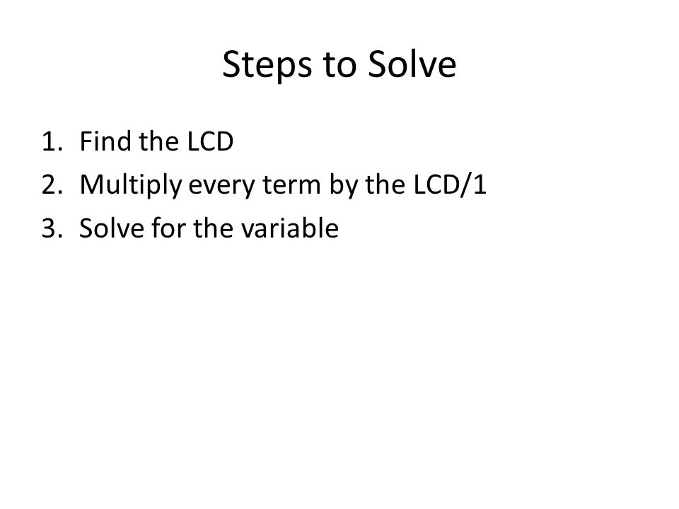 Steps to Solve Find the LCD Multiply every term by the LCD/1