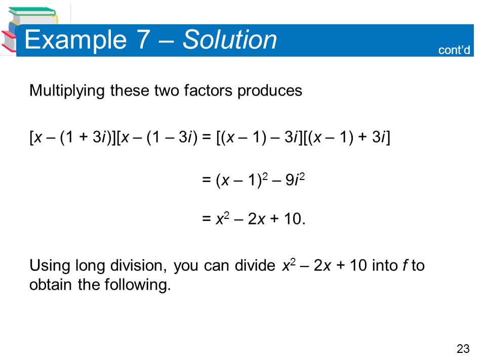 Example 7 – Solution Multiplying these two factors produces