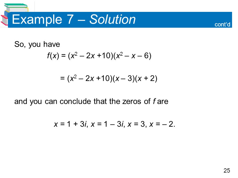 Example 7 – Solution So, you have f (x) = (x2 – 2x +10)(x2 – x – 6)