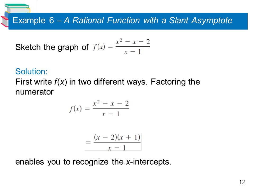 Example 6 – A Rational Function with a Slant Asymptote
