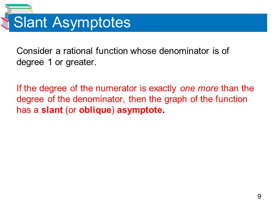 Slant Asymptotes Consider a rational function whose denominator is of degree 1 or greater.