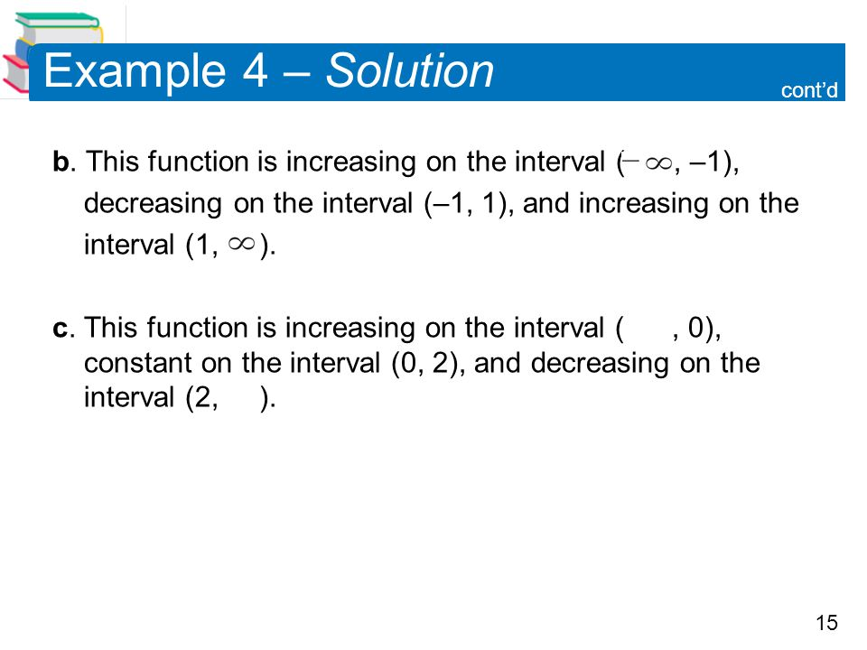 Example 4 – Solution cont'd. b. This function is increasing on the interval ( , –1), decreasing on the interval (–1, 1), and increasing on the.