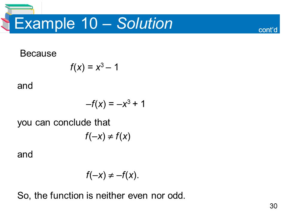 Example 10 – Solution Because f (x) = x3 – 1 and –f (x) = –x3 + 1