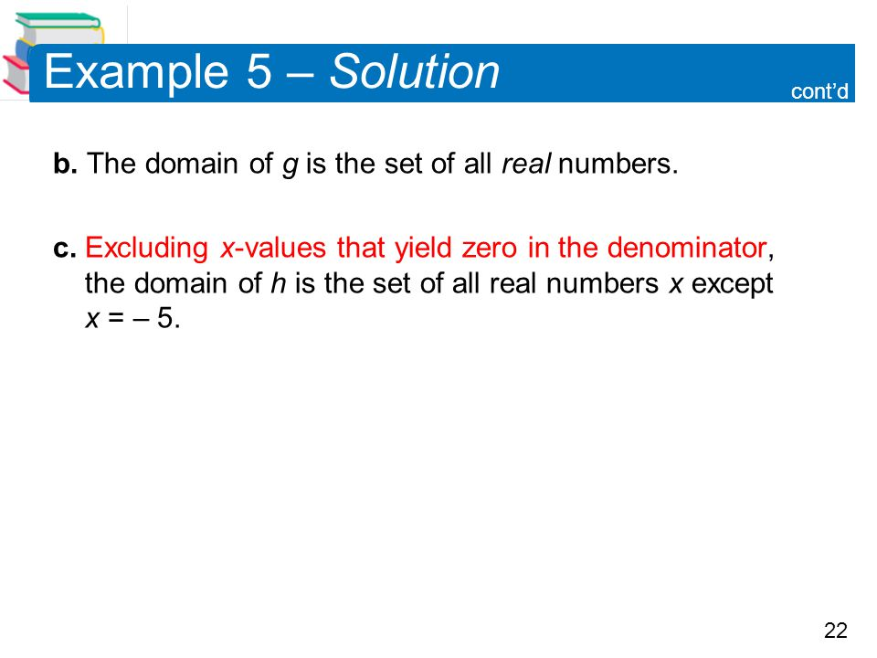 Example 5 – Solution cont'd. b. The domain of g is the set of all real numbers.