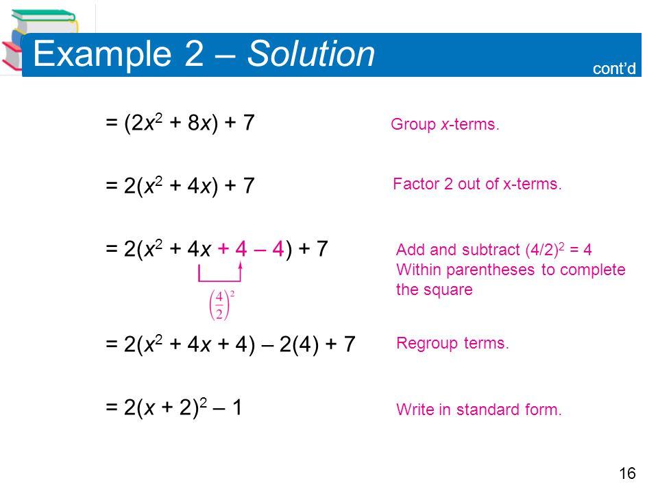 Example 2 – Solution = (2x2 + 8x) + 7 = 2(x2 + 4x) + 7