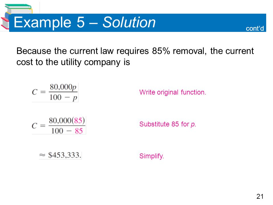 Example 5 – Solution cont'd. Because the current law requires 85% removal, the current cost to the utility company is.