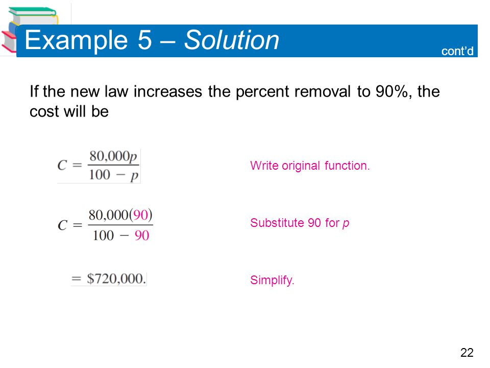 Example 5 – Solution cont'd. If the new law increases the percent removal to 90%, the cost will be.
