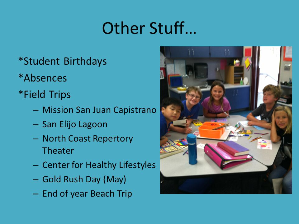 Other Stuff… *Student Birthdays *Absences *Field Trips