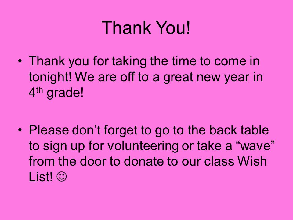 Thank You! Thank you for taking the time to come in tonight! We are off to a great new year in 4th grade!
