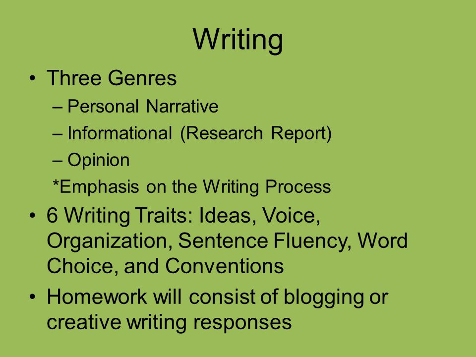 Writing Three Genres. Personal Narrative. Informational (Research Report) Opinion. *Emphasis on the Writing Process.