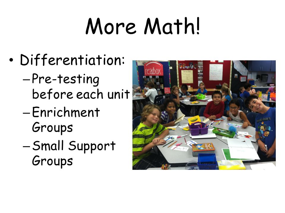 More Math! Differentiation: Pre-testing before each unit