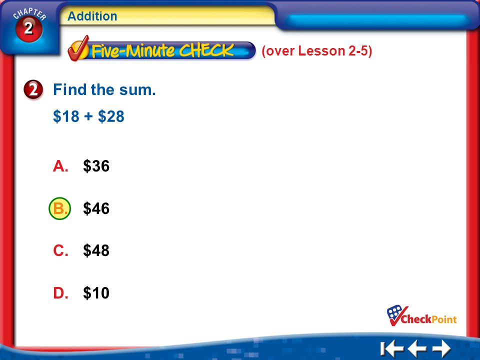 (over Lesson 2-5) Find the sum. $18 + $28 $36 $46 $48 $10 5Min 6-2