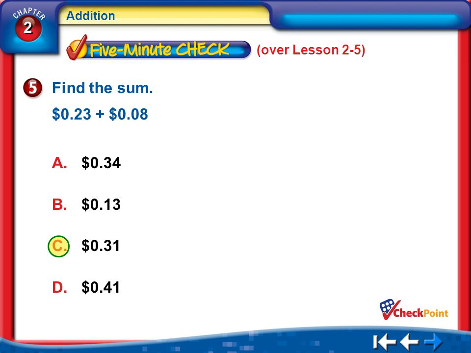 Find the sum. $0.23 + $0.08 $0.34 $0.13 $0.31 $0.41 (over Lesson 2-5)