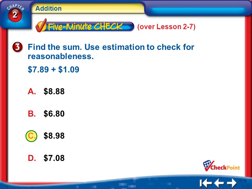 Find the sum. Use estimation to check for reasonableness.