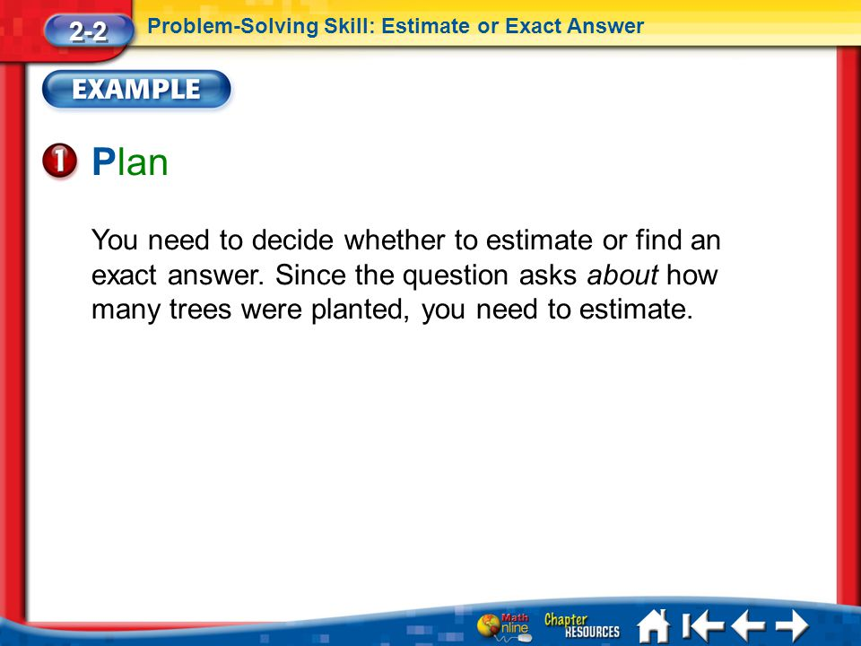 2-2 Problem-Solving Skill: Estimate or Exact Answer. Plan.