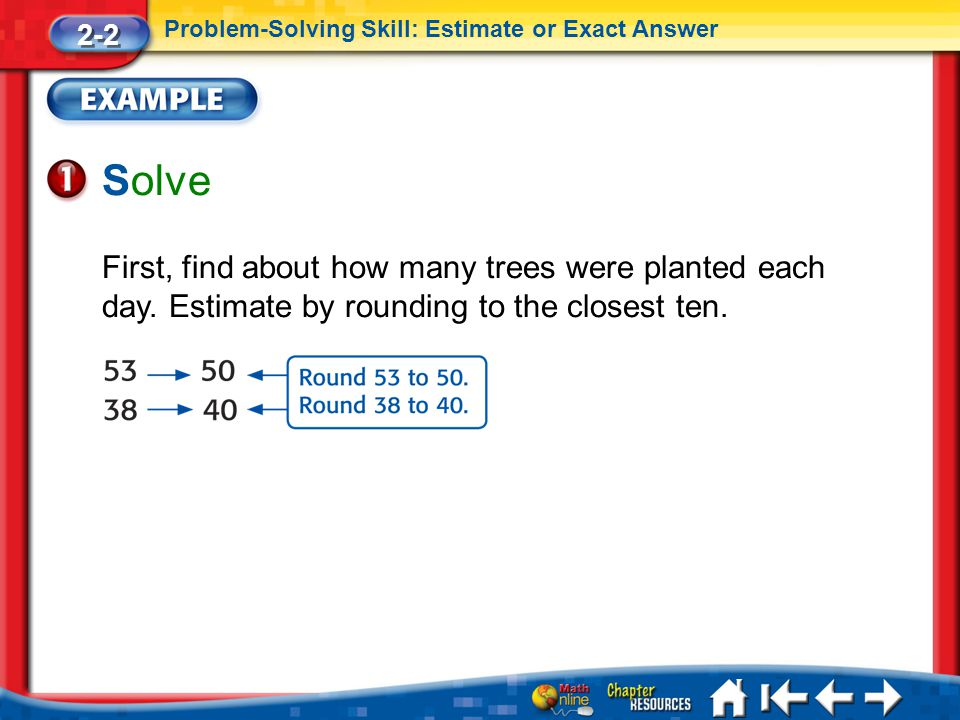 2-2 Problem-Solving Skill: Estimate or Exact Answer. Solve.