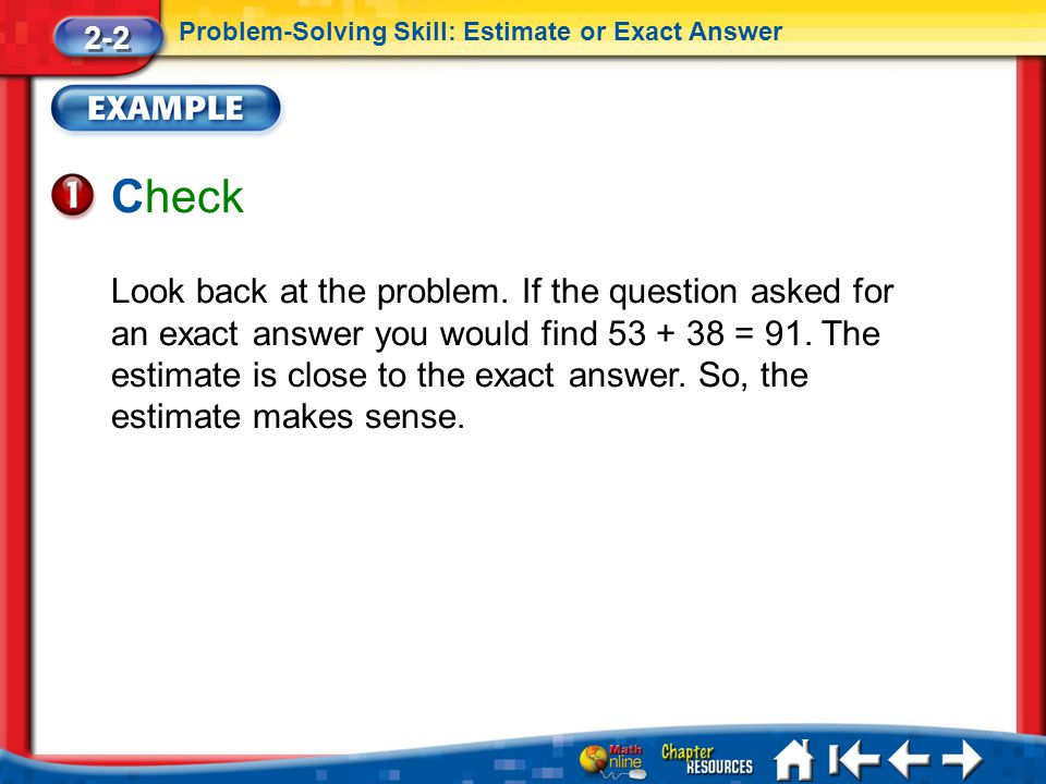 2-2 Problem-Solving Skill: Estimate or Exact Answer. Check.