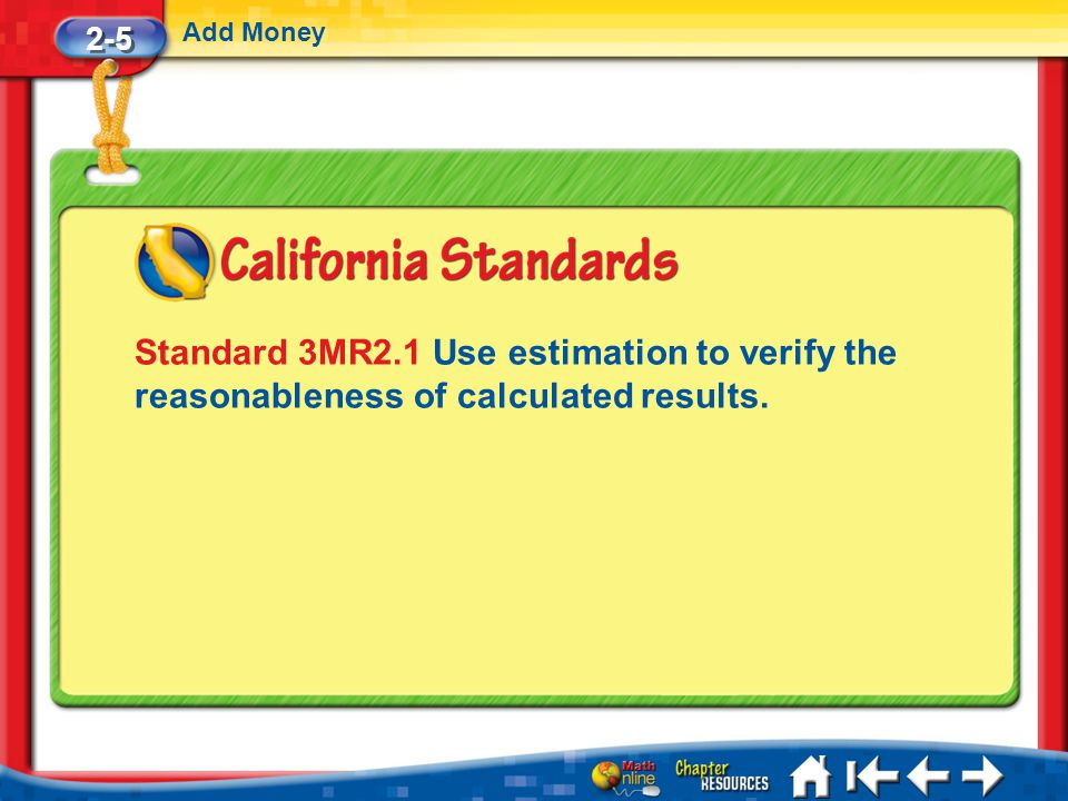 2-5 Add Money. Standard 3MR2.1 Use estimation to verify the reasonableness of calculated results.