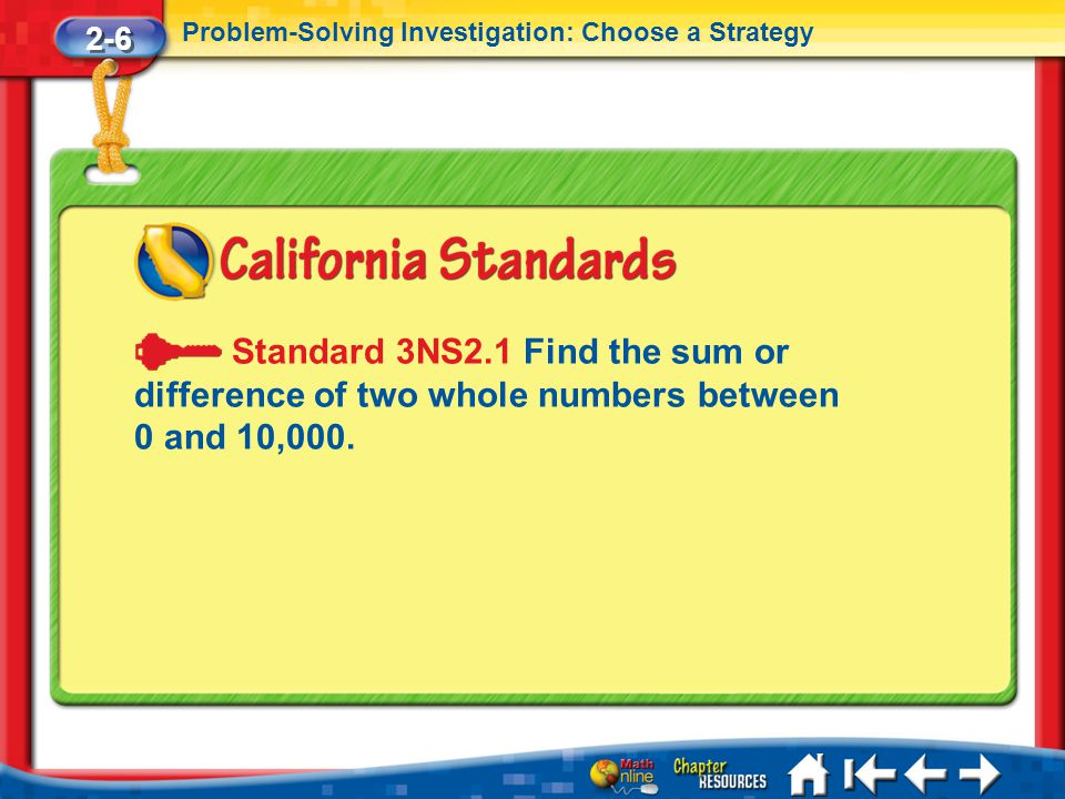 2-6 Problem-Solving Investigation: Choose a Strategy. Standard 3NS2.1 Find the sum or difference of two whole numbers between 0 and 10,000.