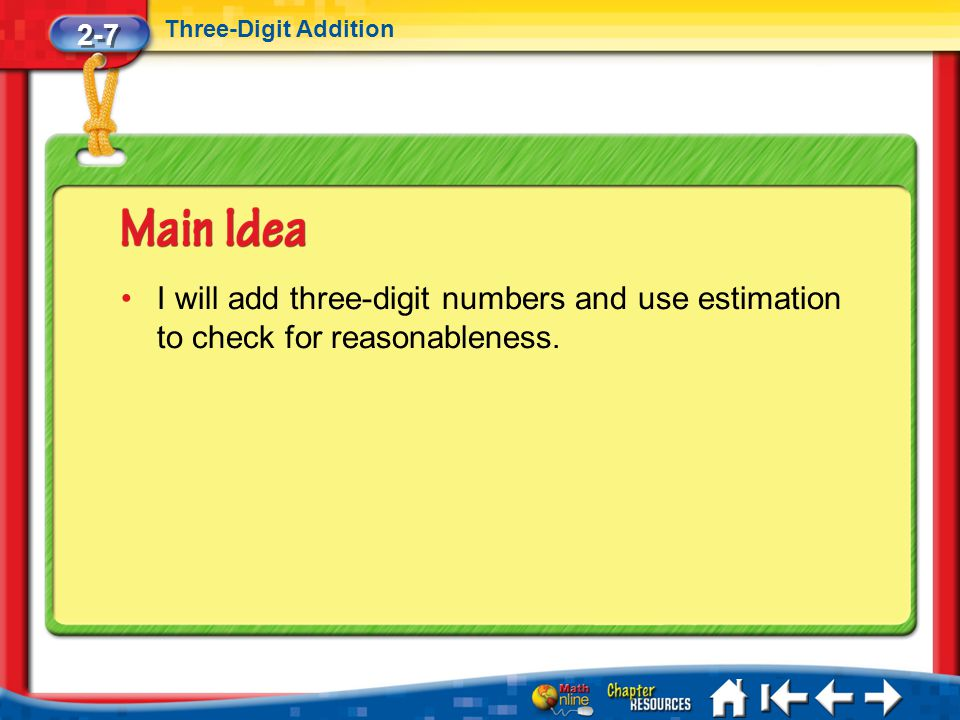2-7 Three-Digit Addition. I will add three-digit numbers and use estimation to check for reasonableness.