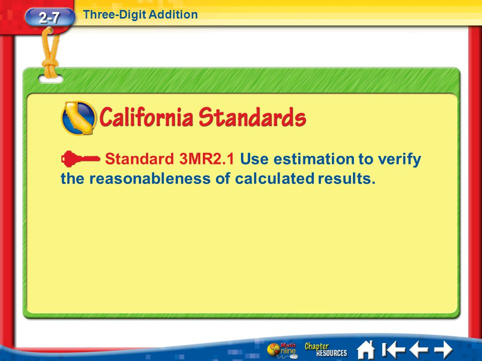 2-7 Three-Digit Addition. Standard 3MR2.1 Use estimation to verify the reasonableness of calculated results.