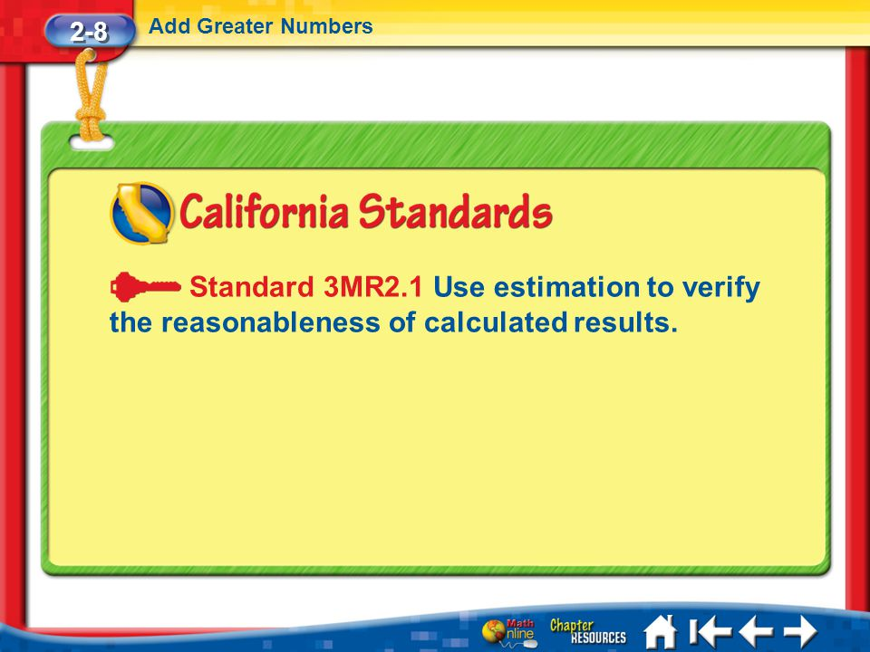2-8 Add Greater Numbers. Standard 3MR2.1 Use estimation to verify the reasonableness of calculated results.