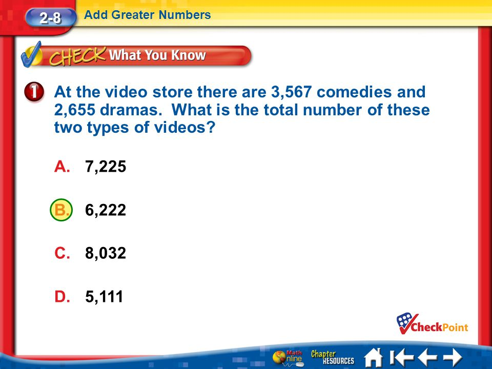 2-8 Add Greater Numbers. At the video store there are 3,567 comedies and 2,655 dramas. What is the total number of these two types of videos