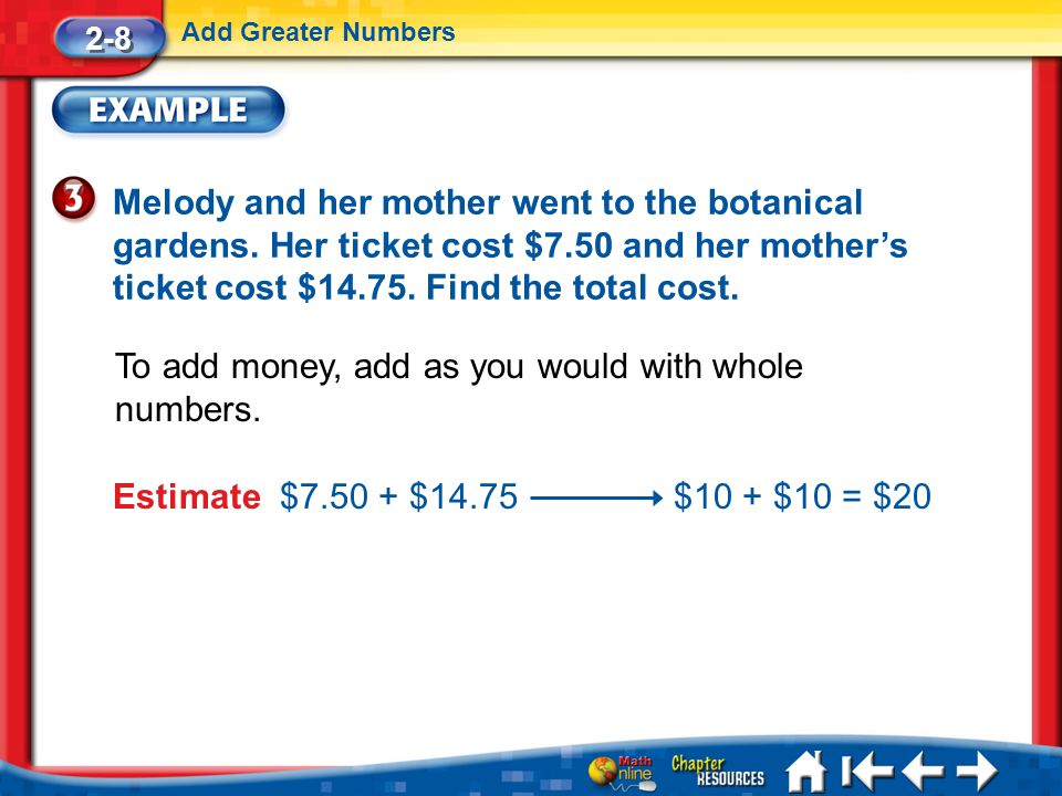 To add money, add as you would with whole numbers.