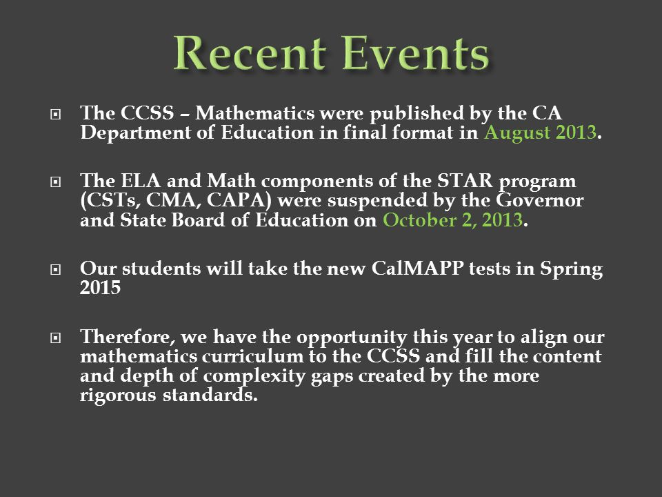 Recent Events The CCSS – Mathematics were published by the CA Department of Education in final format in August 2013.