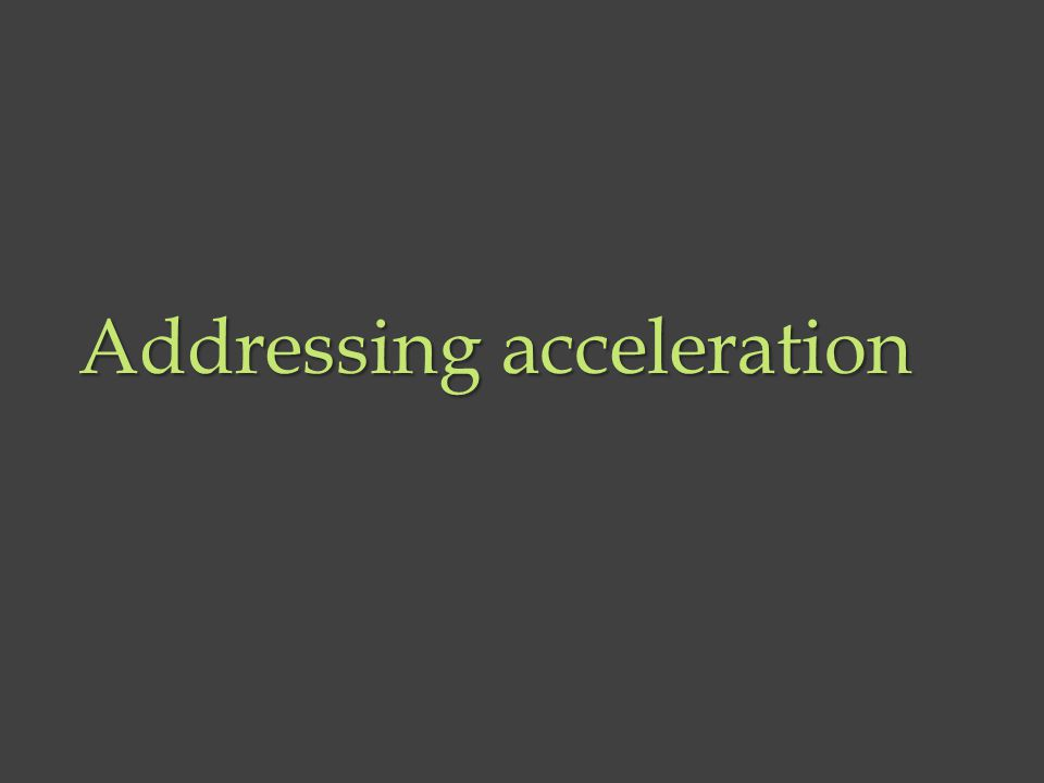 Addressing acceleration