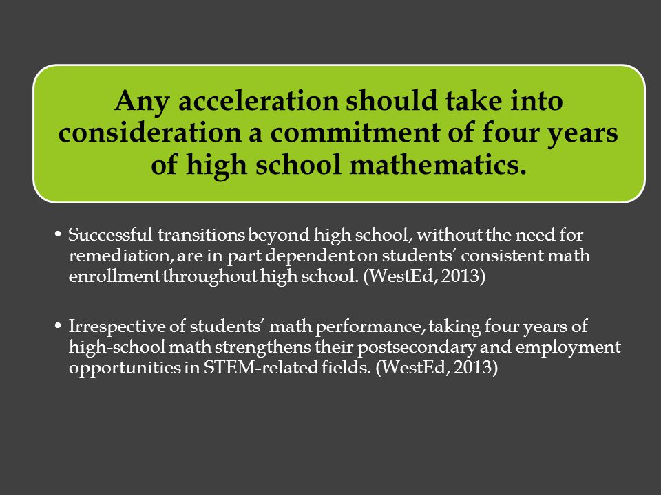 Any acceleration should take into consideration a commitment of four years of high school mathematics.